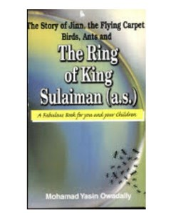 The ring of king Sulaiman(a.s) the story of jinn, the flying carpet, birds, ants by Owadally, Mohamad Yasin
