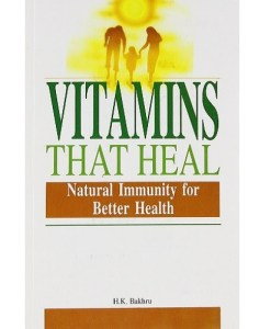 Vitamins That Heal Natural Immunity for Better Health H.K Bakhru