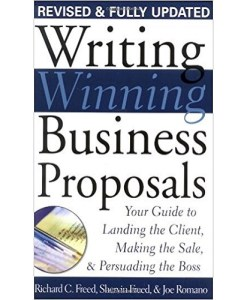 Writing Winning Business Proposals: Your Guide to Landing the Client, Making the Sale and Persuading the Boss