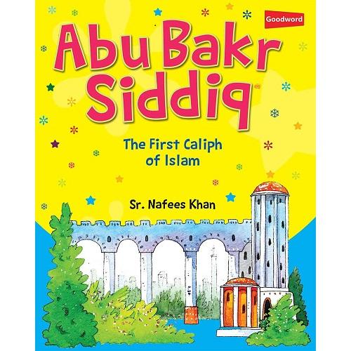 Abu Bakr Siddiq (The First Caliph of Islam)