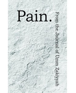 Pain. From the Journal of Umm Zakiyyah