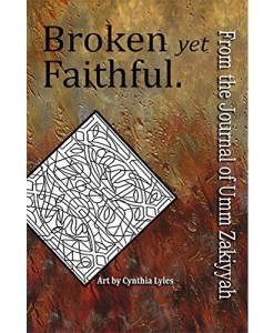 Broken yet Faithful. From the Journal of Umm Zakiyyah by [Zakiyyah, Umm]