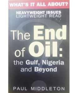 The End of Oil: The Gulf, Nigeria and Beyond by Paul Middleton