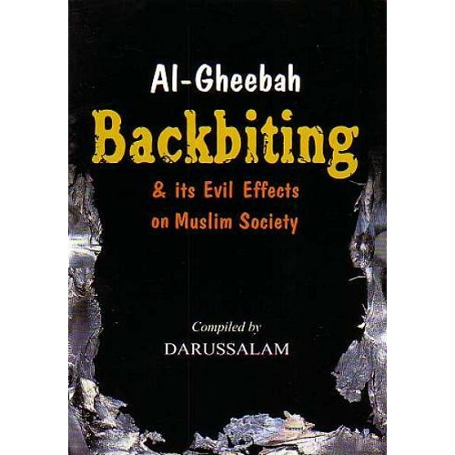 AL-GHEEBAH: BACKBITING & ITS EVIL EFFECTS ON MUSLIM SOCIETY