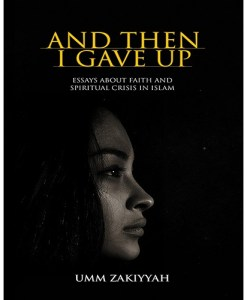 And Then I Gave Up: Essays About Faith and Spiritual Crisis in Islam