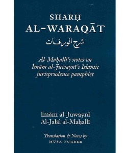 Sharh al-Waraqat: al-Mahalli's notes on Imam al-Juwayni's Islamic Jurisprudence Pamphlet