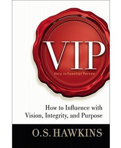 VIP: How to Influence with Vision, Integrity, and Purpose by O. S. Hawkins (Author)