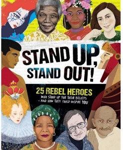 Stand Up, Stand Out: The Real-Life Stories of 25 Rebel Heroes