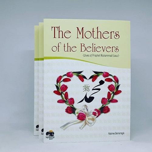 The Mothers of the Believers: Wives of Prophet Muhammad (SAW)