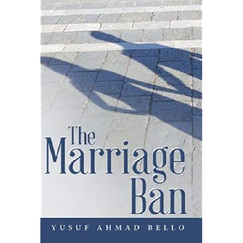 The Marriage Ban by Yusuf Ahmad Bello