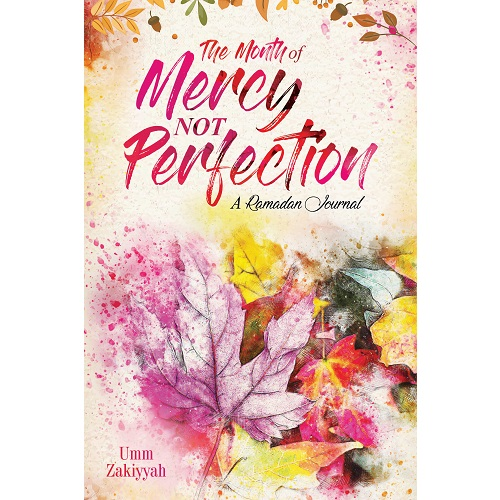 The Month of Mercy, Not Perfection By Umm Zakiyyah
