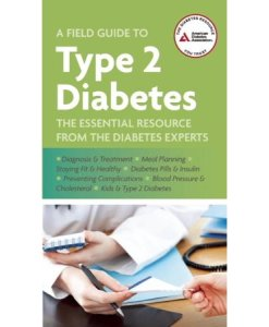 A Field Guide to Type 2 Diabetes: The Essential Resource from the Diabetes Experts
