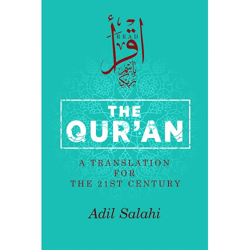 The Qur'an: A Translation for the 21st Century By Adil Salahi