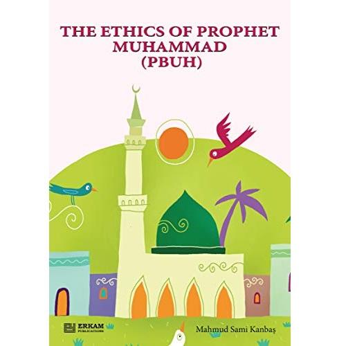 The Ethics of Prophet Muhammad by Mahmud Sami Kanbas