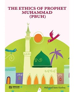 The Ethics of Prophet Muhammad by Mahmud Sami Kanbas