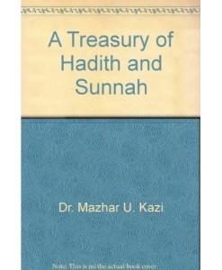 A Treasury of Hadith and Sunnah by Dr. Mazhar U. Kazi