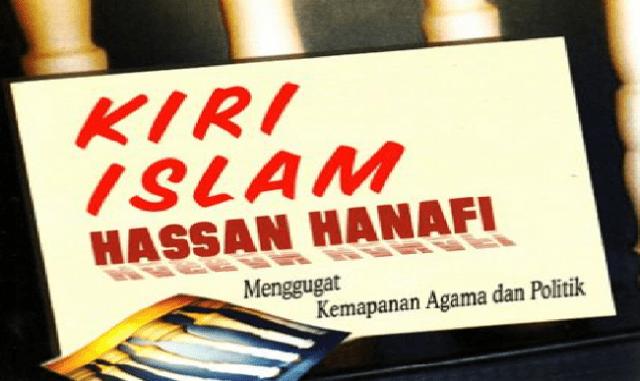 Kiri Islam Hasan Hanafi: Menggugat Kemapanan Agama dan Politik