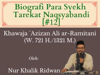 Masyayikh Tarekat (12) Khawaja `Azizan Ali ar-Ramitani (w. 721 H.1321 M.)
