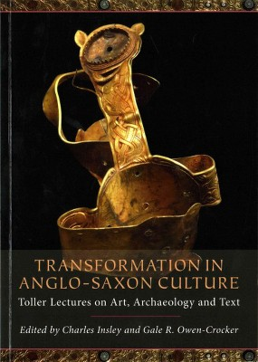 Transformation In Anglo Saxon Culture Toller Lectures On Art