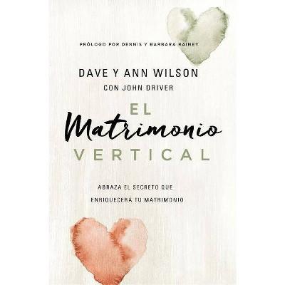 El Matrimonio Vertical - by  Dave And Ann Wilson (Paperback)
