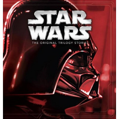 Star Wars: The Original Trilogy Stories - (Hardcover)