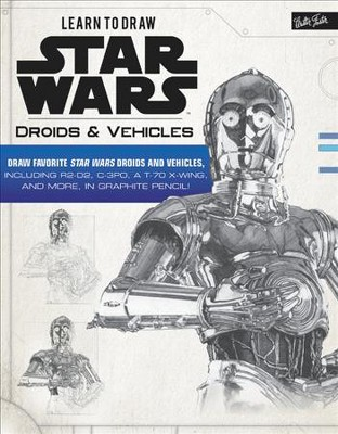 Learn to Draw Star Wars : Droids & Vehicles: Draw Favorite Star Wars Droids and Vehicles, Including