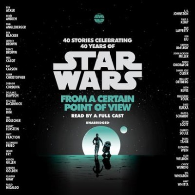 From a Certain Point of View : 40 Stories Celebrating 40 Years of Star Wars - Unabridged (CD/Spoken