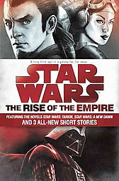 Rise of the Empire : Featuring Two Novels: Star Wars: Tarkin and Star Wars: A New Dawn; and 3 Original