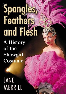 Showgirl Costume : An Illustrated History -  by Jane Merrill (Paperback)