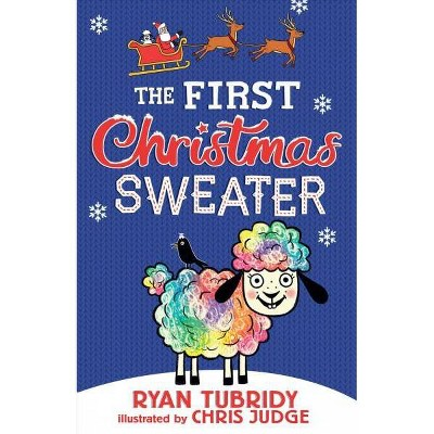 First Christmas Sweater and the Sheep Who Changed Everything -  by Ryan Tubridy (Hardcover)