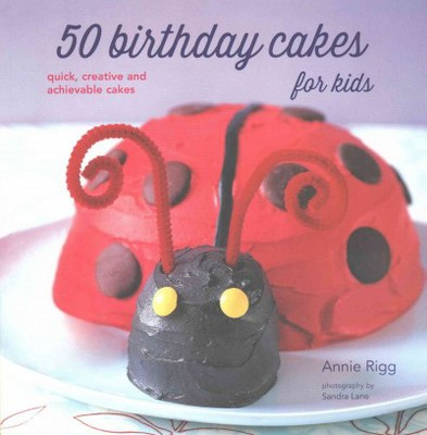 50 Birthday Cakes For Kids Reprint Paperback Annie Rigg Target