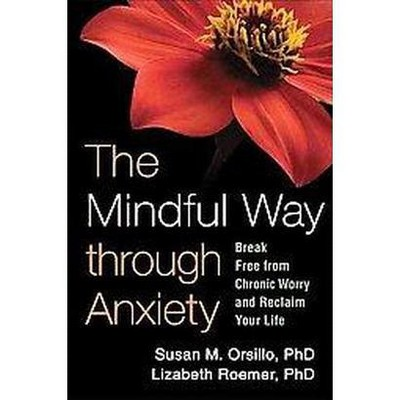 Mindful Way Through Anxiety Break Free From Chronic Worry And