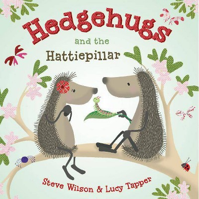 Hedgehugs and the Hattiepillar - by  Steve Wilson (Hardcover)