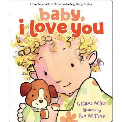 Baby, I Love You - by  Karma Wilson (Board_book)