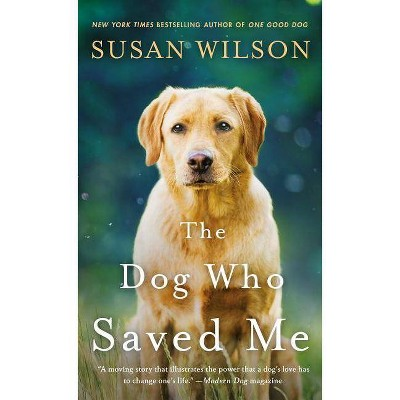The Dog Who Saved Me - by  Susan Wilson (Paperback)