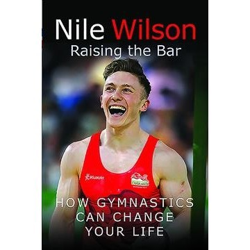 Nile Wilson : Raising the Bar: How Gymnastics Can Change your Life -  (Paperback)