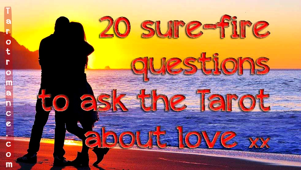 20 sure-fire questions to ask the Tarot about love ⋆ Tarot