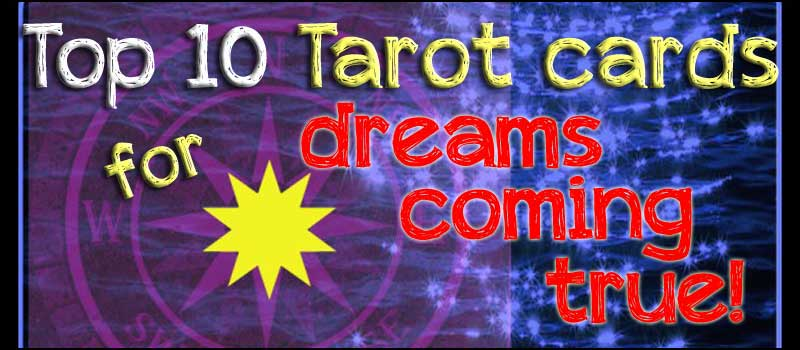 Top 10 Tarot Cards for Dreams Coming True!