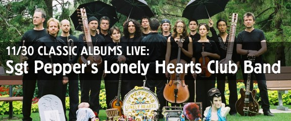 11-30 Classic Albums Live: SGT Pepper's Lonely Hearts Club Band