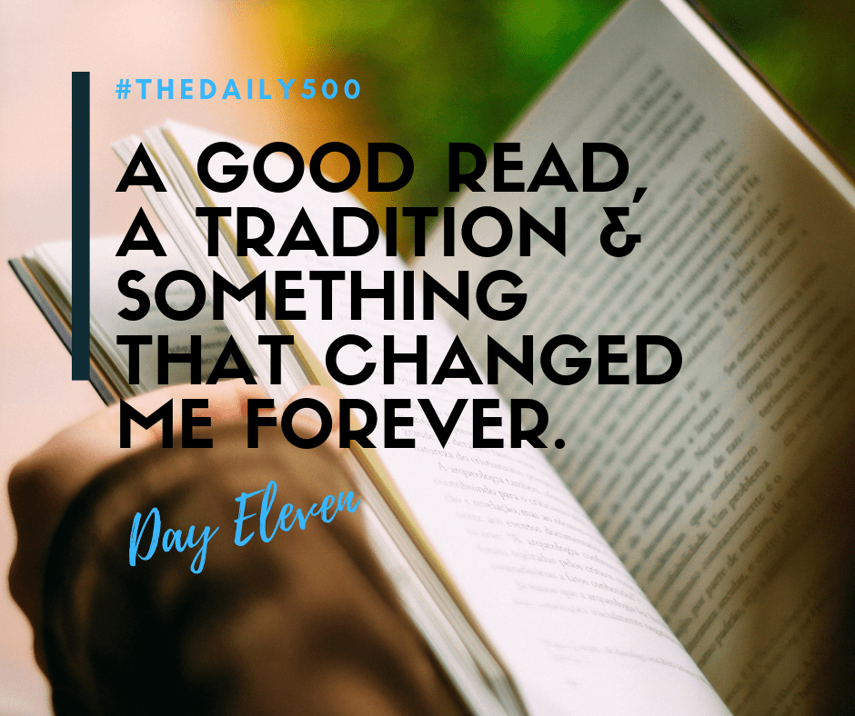 Day Eleven: A Good Read, A Tradition and Something that Changed Me Forever