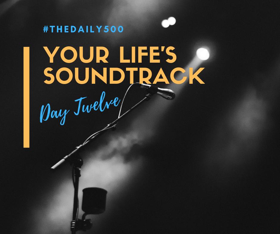 Day Twelve: Your Life's Soundtrack