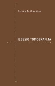 """Tomo Taškausko antroji eilėraščių knyga """"Ilgesio tomografija"""""""