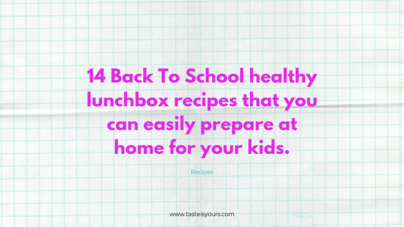 14 Back To School healthy lunchbox recipes that you can easily prepare at home for your kids.