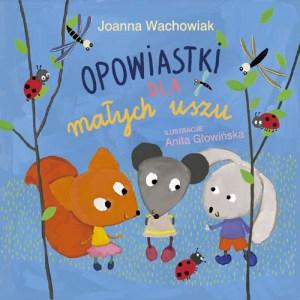 Joanna Wachowiak - Opowiastki dla małych uszu [Wydawnictwo Bis] (okładka)