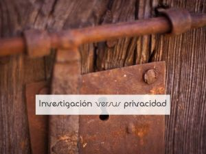 Investigación versus privacidad