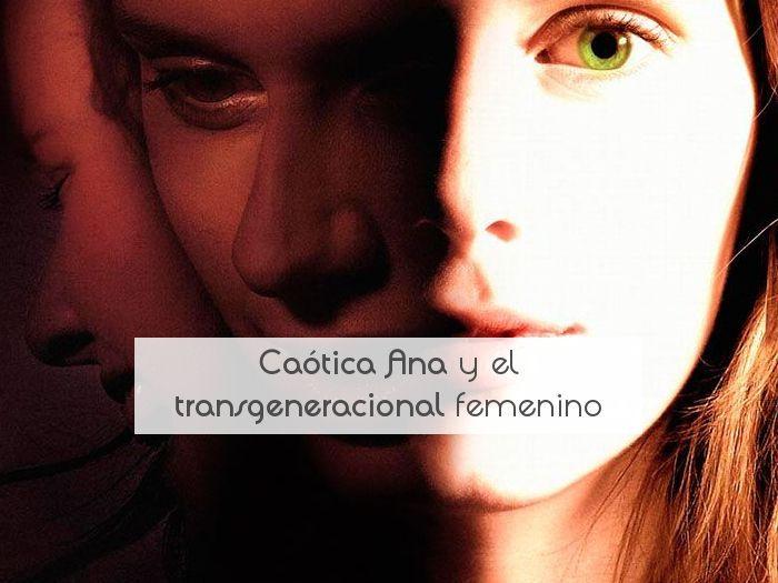 Caótica Ana y el transgeneracional femenino