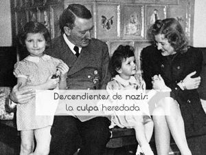 Descendientes de nazis: la culpa heredada