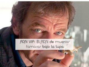 ADN VIP: El ADN de muertos famosos bajo la lupa