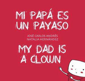 Mi papá es un payaso. My dad is a clown