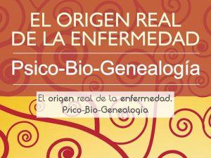 El origen real de la enfermedad. Psico-Bio-Genealogía